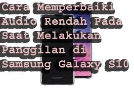 Cara Memperbaiki Audio Rendah Pada Saat Melakukan Panggilan di Samsung Galaxy S10