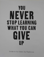 """Poster reading """"You never stop learning what you can give up. The Book Arts Press Valentine's Day Thought for 1991"""""""
