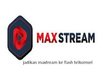 cara-merubah-maxtream-ke-flash