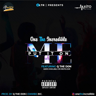 One The Incredible Ft. Q The Don - Put it on Me