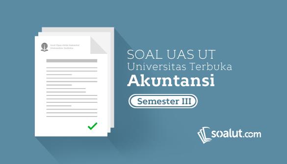 Soal Ujian UT Akuntansi Semester 3