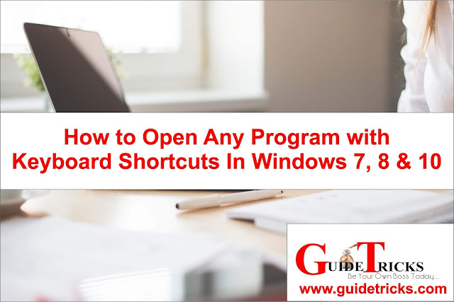 How to Open Any Programs with Keyboard Shortcuts In Windows 7,8 and 10