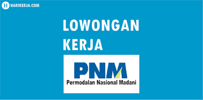 Lowongan Kerja PT Permodalan Nasional Madani (PNM)