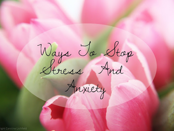 Ways To Help Stop Stress And Anxiety!