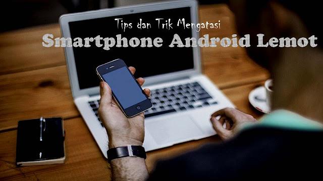 Seringkali saya dibentuk jengkel oleh hape sendiri yang Hape Android Lemot Seperti Keong, Atasi Dengan 5 Tips Ini