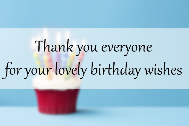 thank you everyone for your lovely birthday wishes thank you
