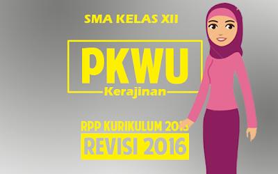 RPP PKWU dan Kerajinan SMA XII Kurikulum 2013 Revisi 2016