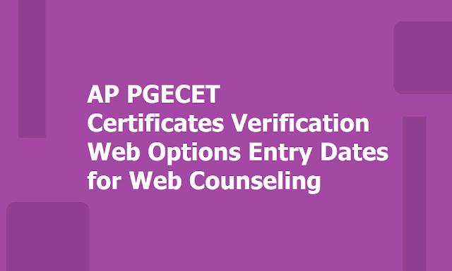 AP PGECET 2019 Certificates Verification, Web Options Entry Dates for Web Counseling