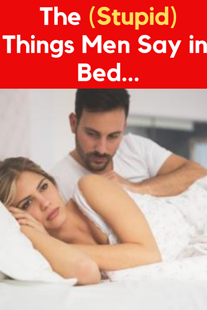 The (Stupid) Things Men Say in Bed