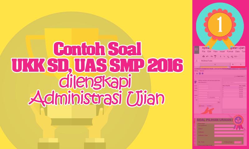 Contoh Soal UKK SD, UAS SMP 2016 dilengkapi Administrasi Ujian Lengkap