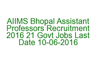 AIIMS Bhopal Assistant Professors Recruitment 2016 21 Govt Jobs