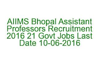 AIIMS Bhopal Assistant Professors Recruitment 2016 21 Govt Jobs