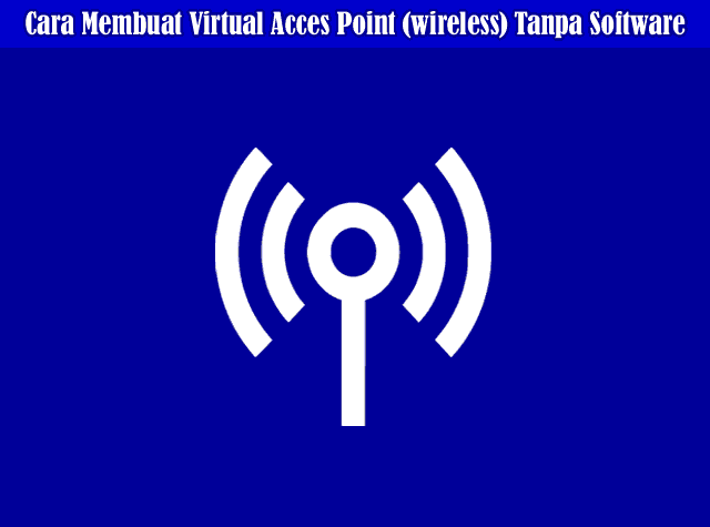 Cara Membuat Virtual Acces Point (wireless) Tanpa Software