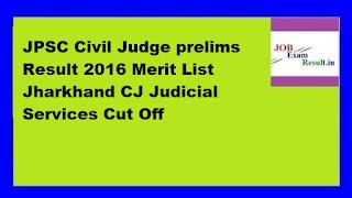 JPSC Civil Judge prelims Result 2016 Merit List Jharkhand CJ Judicial Services Cut Off