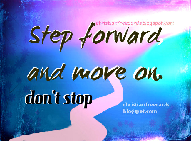 Motivational quote, Step Forward and move on. christian religious quotes, free cards, christian images, family problems, free positive attitude.