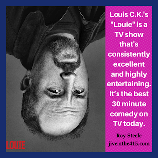 "The poster for Season 5 of ""Louie"" starring Louis C.K. on the FX Network, and the graphic says ""Louis C.K.'s Louie is a TV Show that's consistently excellent and highly entertaining. It's the best 30 minute comedy on TV today. Roy Steele jiveinthe415.com"""