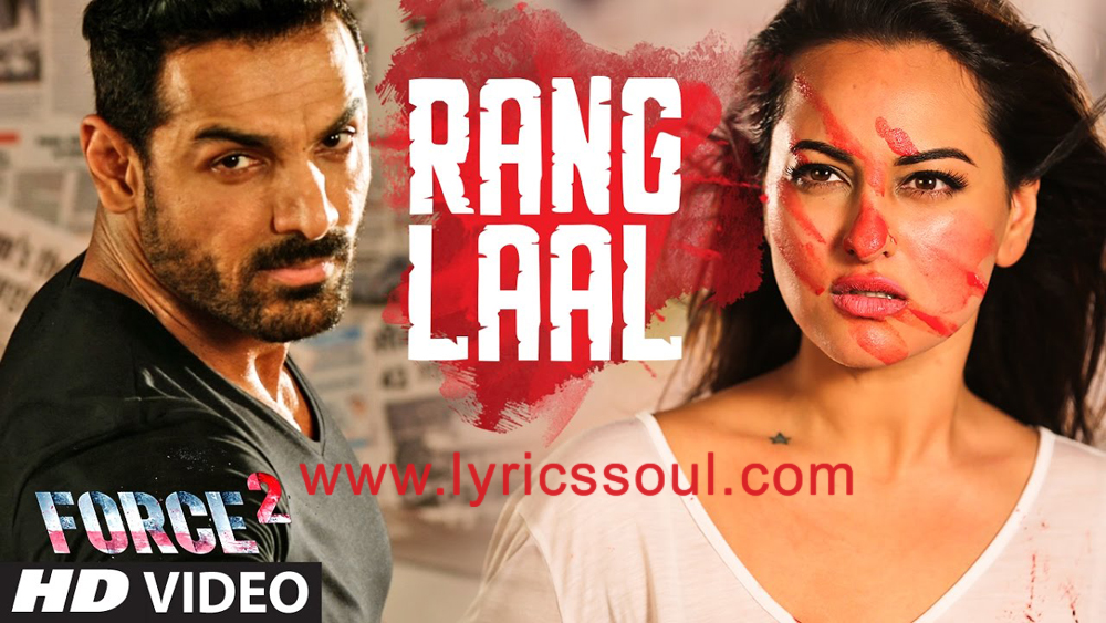 The Rang Laal lyrics from 'Force 2', The song has been sung by Dev Negi, John Abraham, Aditi Singh Sharma. featuring John Abraham, Sonakshi Sinha, , . The music has been composed by Gourov Roshin, , . The lyrics of Rang Laal has been penned by Kumaar,