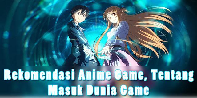 Rekomendasi Anime Game, Tentang Masuk Dunia Game