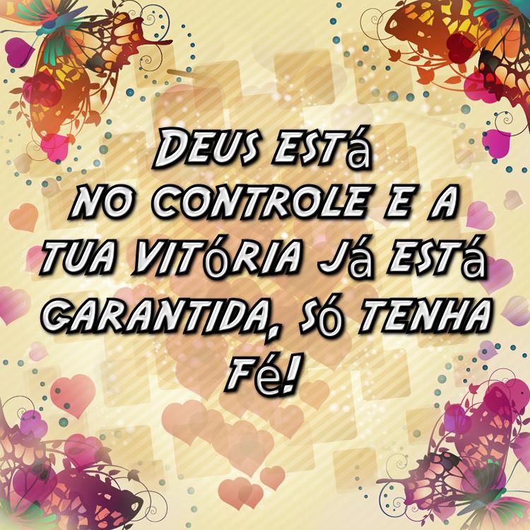 Deus Está No Controle E A Tua Vitória Já Está Garantida Só Tenha Fé