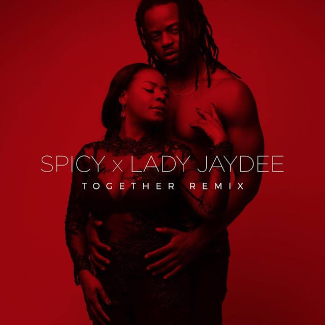 Spicy Ft. Lady Jaydee - Together (Remix)
