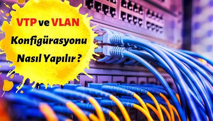 VTP ve VLAN Yapılandırılması Nasıl Yapılır ?