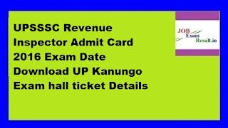 UPSSSC Revenue Inspector Admit Card 2016 Exam Date Download UP Kanungo Exam hall ticket Details