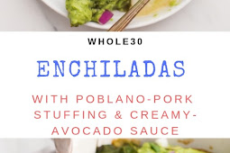 Whole30 Enchiladas with Poblano-Pork Stuffing & Creamy-Avocado Sauce