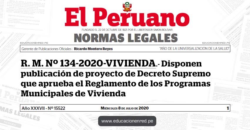 R. M. Nº 134-2020-VIVIENDA.- Disponen publicación de proyecto de Decreto Supremo que aprueba el Reglamento de los Programas Municipales de Vivienda