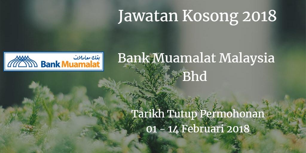 Jawatan Kosong Bank Muamalat Malaysia Bhd 01 - 14 Februari 2018
