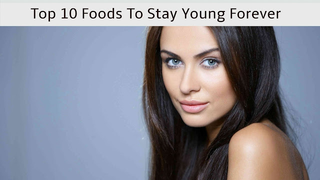 Top 10 Foods To Stay Young Forever