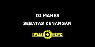 Lagu DJ Mahes Sebatas Kenangan