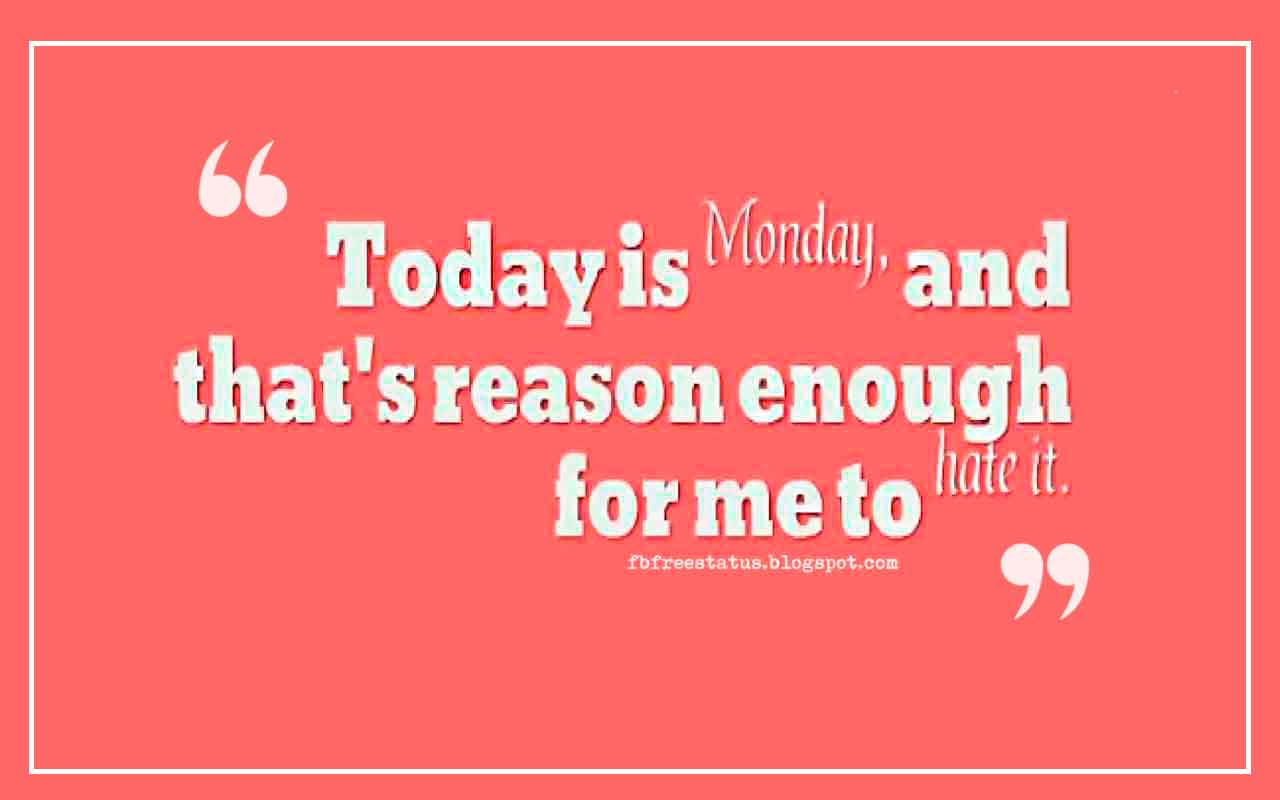 Monday Morning Inspirational Quotes, Today is Monday, and that's reason enough for me to hate it.