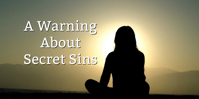 "What Luke 8:17 tells us about ""Secret Sins"""