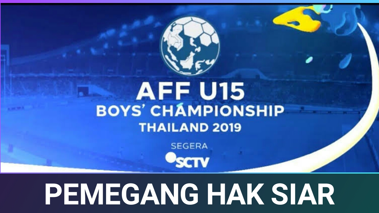 Channel TV Pemegang Hak Siar Piala AFF U15 2019