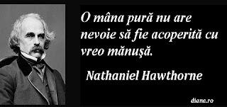 O mâna pură nu are nevoie să fie acoperită cu vreo mănuşă. Nathaniel Hawthorne