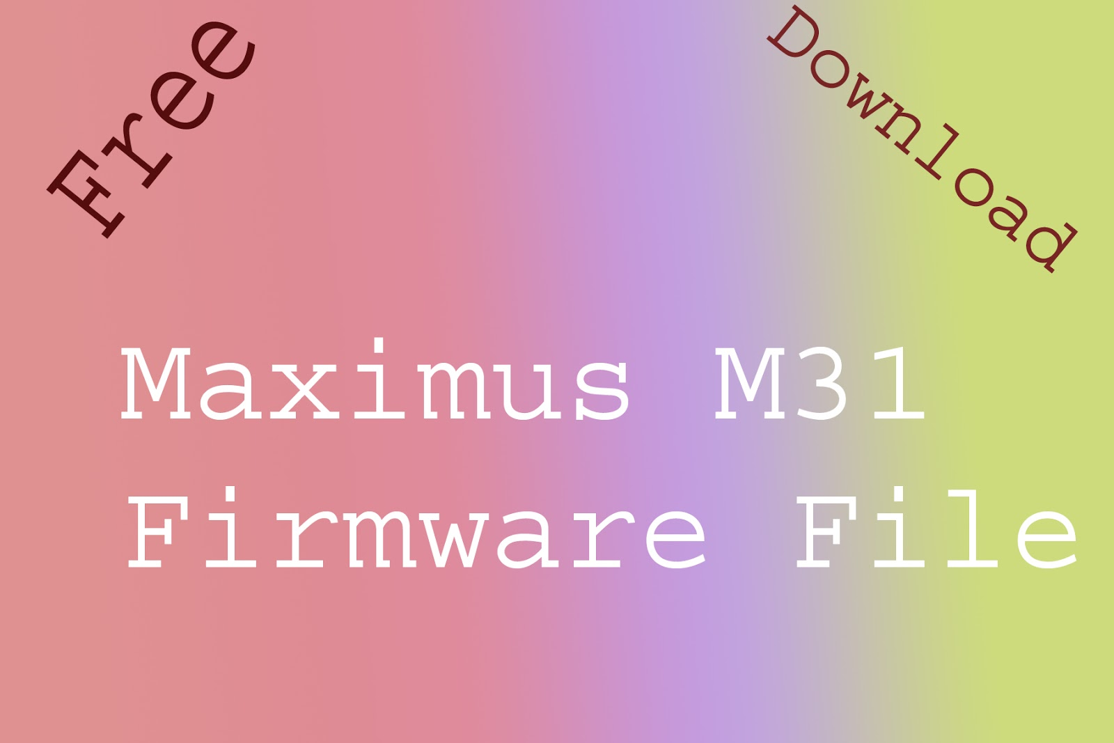 Maximus M31M Flash File without password