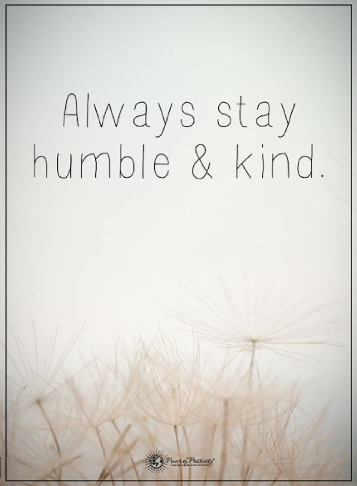 Always Stay Humble And Kind Kindness Quotes Quotes