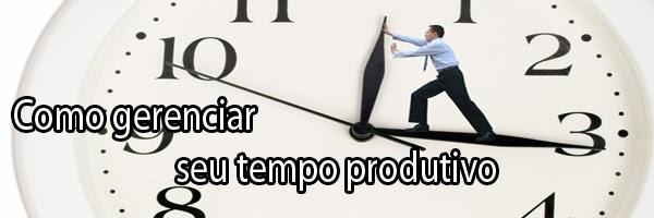 como gerenciar seu tempo produtivo