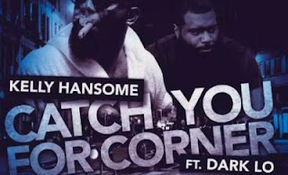 "Kelly Hansome ft. Dark Lo Ma – ""Catch You For Corner"" [Download Mp3 Music]"