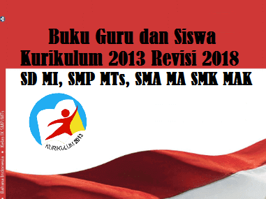 Buku Guru dan Siswa Kurikulum 2013 Revisi 2018 Sekolah Dasar MI Sekolah Menengah Pertama MTs Sekolah Menengan Atas MA SMK MAK