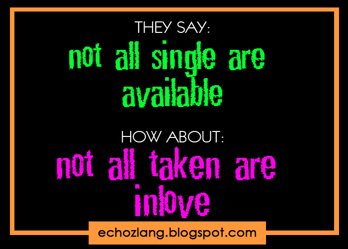 Single But Not Available Quotes: They Say: Not All Single Are Available. How About: Not All