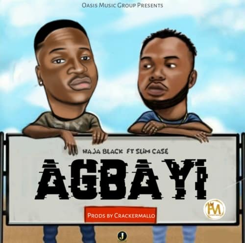 "[Song] Haja Black – ""Agbayi"" ft. Slimcase (Prod. By Cracker)-www.mp3made.com.ng"