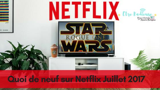 Quoi de neuf sur #Netflix en juillet 2017 - #NetflixCanada