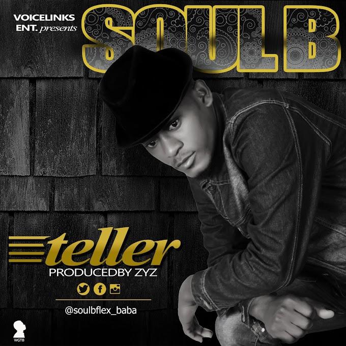 NEW MUSIC: SOUL B TELLER @soulbflex_baba