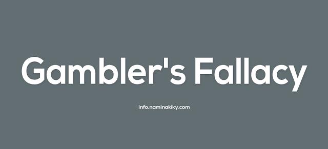 Kekeliruan Penjudi (Gambler's Fallacy)