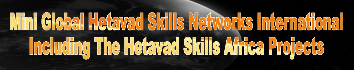 MINI GLOBAL HETAVAD SKILLS NETWORKS INT'L Including the HETAVAD SKILLS AFRICA Projects