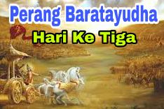 Sejarah Perang Baratayudha Hari Ke Tiga (ke-3), Kisah Mahabharata