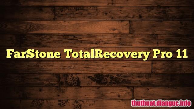 Download FarStone TotalRecovery Pro 11.0.3 Full Key – Sao lưu và khôi phục dữ liệu mạnh mẽ
