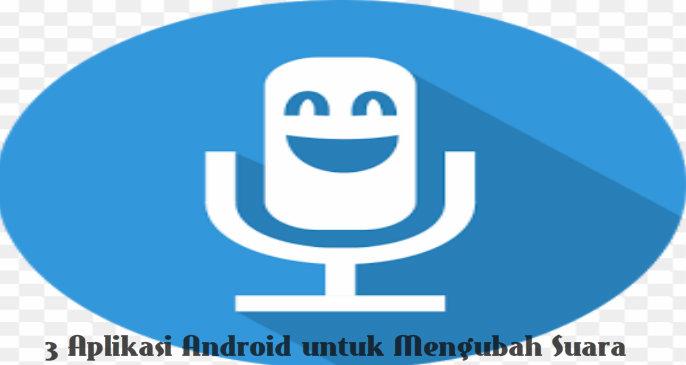 3 Aplikasi Android untuk Mengubah Suara Menjadi Unik Dan Keren