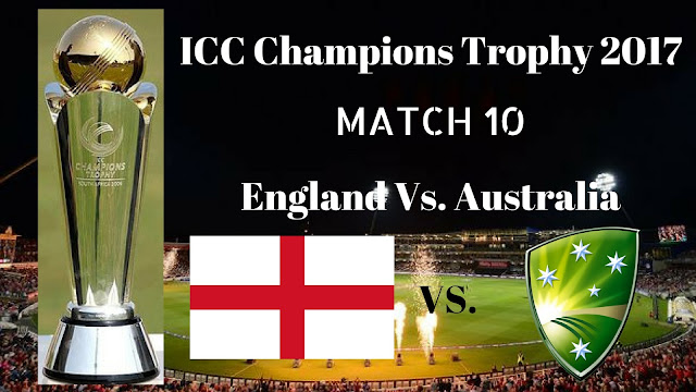 Eng Vs. Aus, England Vs. Australia, 10th Match Live Streaming ICC Champions Trophy 2017
